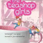 Review Novel The Teashop Girls, sehangat harapan semanis persahabatan